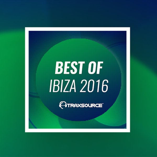 Traxsource best of ibiza 2016 electrobuzz for Classic house traxsource