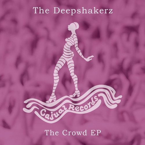 The Deepshakerz – The Crowd EP / Cajual