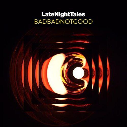 BADBADNOTGOOD – Late Night Tales / Late Night Tales 1