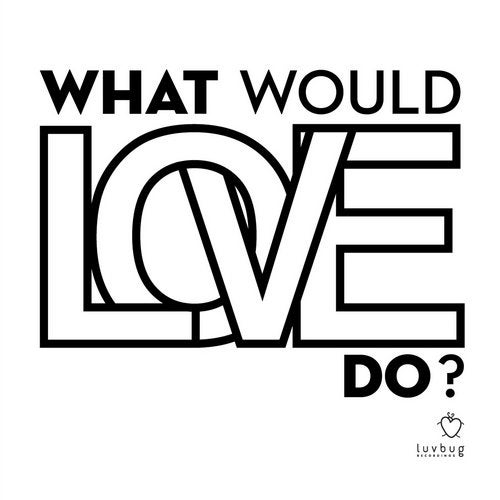 Download What Would Love Do? on Electrobuzz