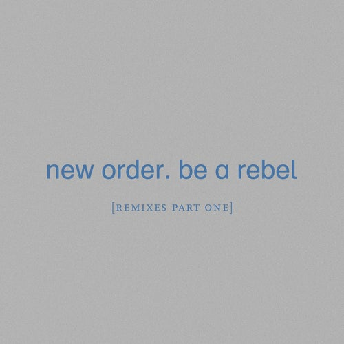 Download New Order - Be a Rebel (Remixes, Pt. 1) on Electrobuzz