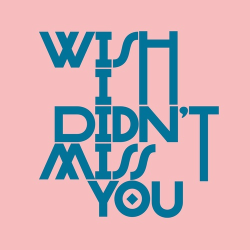 Download Wish I Didn't Miss You on Electrobuzz